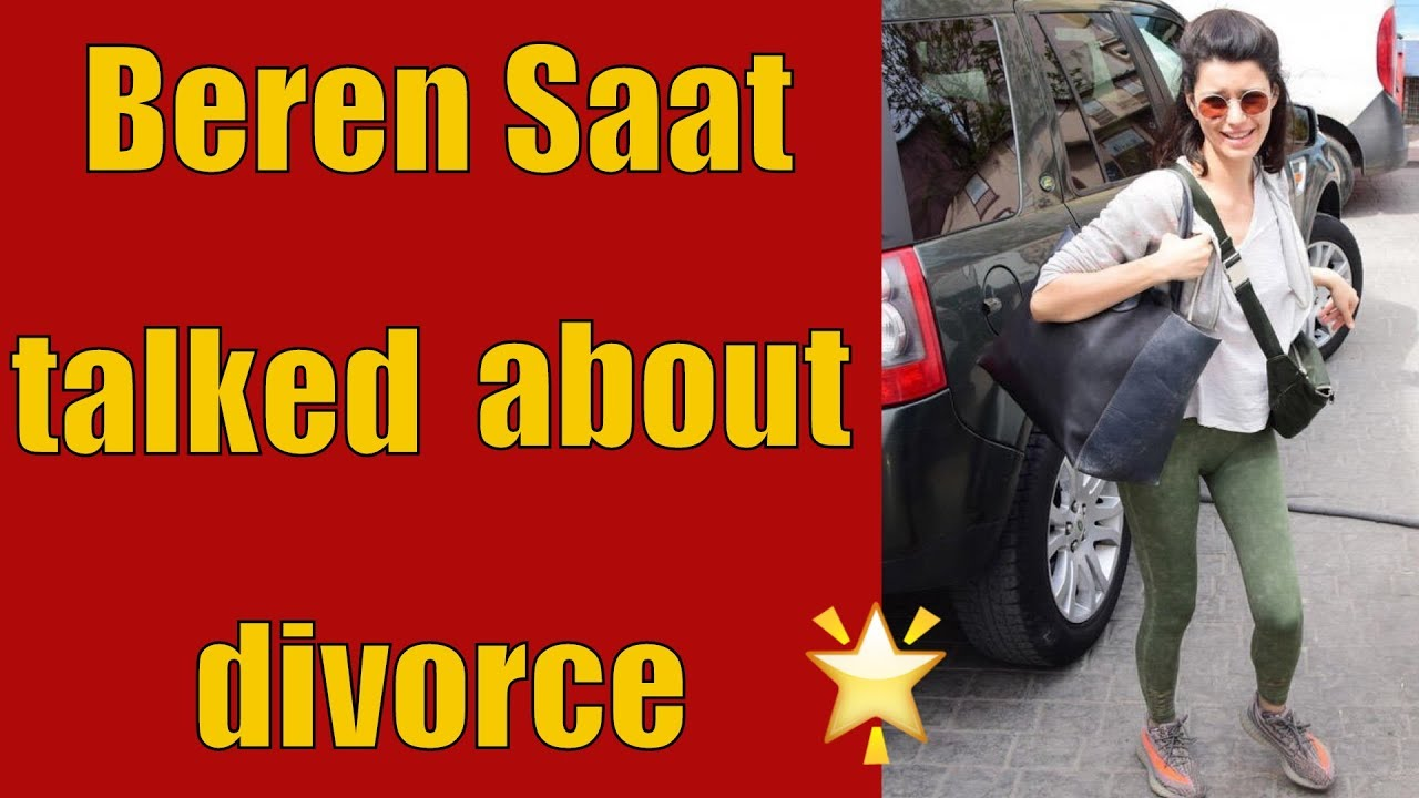 What did Beren Saat say about divorcing her husband ...